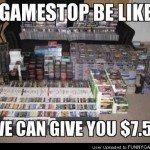 Gamestop Be Like..$7.50
