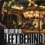 The Last of US: Left Behind DLC new cinematic trailer + Developer video out